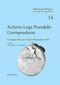 Copertina di 'Archivio Luigi Pirandello. Corrispondenza. Convegno Volta per il teatro drammatico 1934'