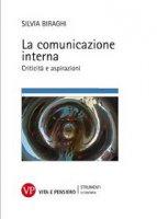 Comunicazione interna. Criticità e aspirazioni (La) - Silvia Biraghi