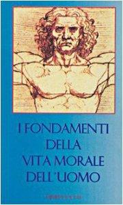 Copertina di 'I fondamenti della vita morale dell'uomo'