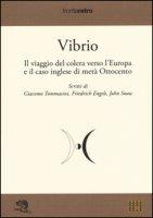 Vibrio. Il viaggio del colera verso l'Europa e il caso di metà Ottocento - Tommasini Giacomo, Engels Friedrich, Snow John