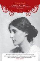 Libri e scrittori. Una selezione di scritti letterari e biografici - Woolf Virginia