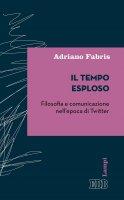 Il tempo esploso - Adriano Fabris