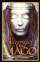 Il cappello del mago. I nuovi movimenti magici, dallo spiritismo al satanismo - Introvigne Massimo