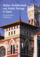 Italian architectural and artistic heritage in Egypt. Documentation & safeguard - Godoli Ezio