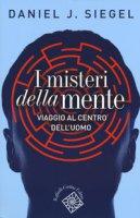 I misteri della mente. Viaggio al centro dell'uomo - Siegel Daniel J.