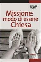 Missione: modo di essere Chiesa - Fausti Silvano