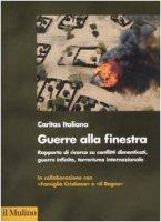Guerra alla finestra. Rapporto di ricerca su conflitti dimenticati, guerre infinite, terrorismo internazionale