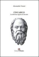 L' incarico. La dottrina segreta di Socrate - Varani Alessandro