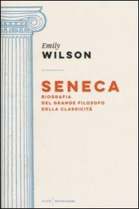 Copertina di 'Seneca. Biografia del grande filosofo della classicità'