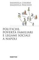 Politiche, povertà familiari e legami sociali a Napoli - Chiodo Emanuela, Pascuzzi Emanuela