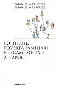 Copertina di 'Politiche, povertà familiari e legami sociali a Napoli'