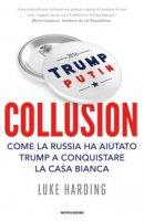 Collusion. Come la Russia ha aiutato Trump a conquistare la Casa Bianca - Harding Luke