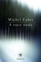 A voce nuda - Faber Michel