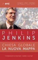 Chiesa globale, la nuova mappa - Philip Jenkins