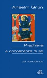 Copertina di 'Preghiera e conoscenza di sé. Per incontrare Dio'