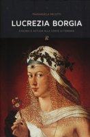 Lucrezia Borgia. Fascino e astuzia alla corte di Ferrara - Melotti Mariangela