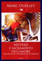 Mistero e sacramento dell'amore. Teologia del matrimonio e della famiglia per la nuova evangelizzazione - Ouellet Marc