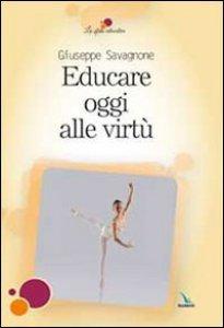 Copertina di 'Educare oggi alle virtù'