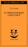 Il cristianesimo così com'è - Lewis Clive S.