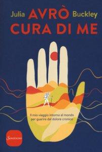 Copertina di 'Avrò cura di me. Il mio viaggio intorno al mondo per guarire dal dolore cronico'