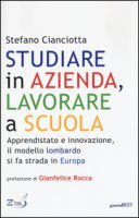 Studiare in azienda, lavorare a scuola. Apprendistato e innovazione, il modello lombardo si fa strada in Europa - Cianciotta Stefano M.