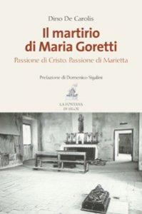 Copertina di 'Il martirio di Maria Goretti'