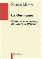 La Germania. Storia di una cultura da Lutero a Weimar - Merker Nicolao