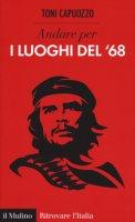 Andare per i luoghi del '68 - Capuozzo Toni