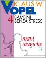 Bambini senza stress. Vol. 4: Mani magiche - Vopel Klaus