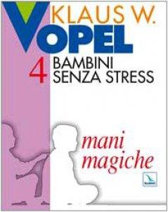 Copertina di 'Bambini senza stress. Vol. 4: Mani magiche'