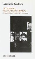 Auschwitz nel pensiero ebraico. Frammenti dalle «Teologie dell'olocausto» - Giuliani Massimo