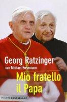 Mio fratello il papa - Ratzinger Georg, Hesemann Michael