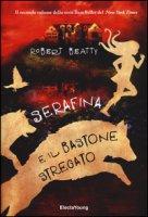 Serafina e il bastone stregato. Ediz. illustrata - Beatty Robert