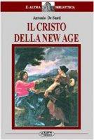Il Cristo della New Age. Studio sul rapporto tra la figura di Cristo e la New Age - De Santi Antonio