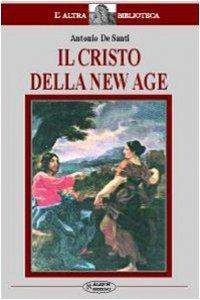 Copertina di 'Il Cristo della New Age. Studio sul rapporto tra la figura di Cristo e la New Age'