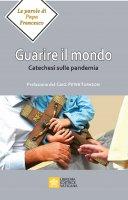 Guarire il mondo - Francesco (Jorge Mario Bergoglio)