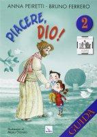 Piacere, Dio! Vol. 2 - Guida - Peiretti Anna