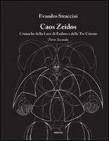 Caos Zeidos. Cronache della luce di Endors e delle Tre Corone. Parte seconda - Straccini Evandro