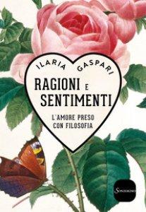 Copertina di 'Ragioni e sentimenti. L'amore preso con filosofia'
