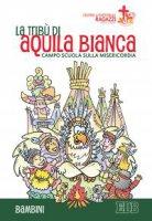 La trib� di Aquila Bianca - Centro Pastorale Ragazzi Verona