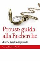 Proust: guida alla Recherche - Alberto Beretta Anguissola