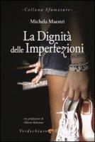La dignità delle imperfezioni - Maestri Michela