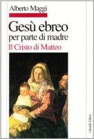 Gesù ebreo per parte di madre. Il Cristo di Matteo - Maggi Alberto