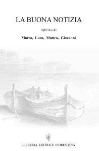 Copertina di 'La buona notizia riferita da Marco, Luca, Matteo, Giovanni'