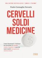 Cervelli, soldi, medicine. Come Raymond F. Schinazi ha inventato il rimedio contro l'epatite C e perché tanti malati non possono ancora curarsi - Cornaglia Ferraris Paolo
