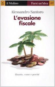 Copertina di 'L' evasione fiscale. Chi, come e perché non paga le tasse'