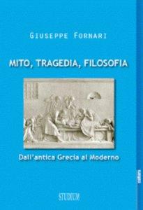 Copertina di 'Mito, tragedia, filosofia. Dall'antica Grecia al moderno'