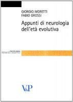 Appunti di neurologia dell'età evolutiva - Moretti Giorgio, Grossi Fabio