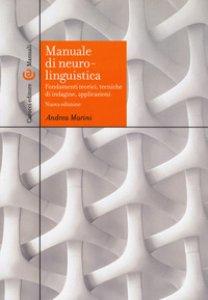Copertina di 'Manuale di neurolinguistica. Fondamenti teorici, tecniche di indagine, applicazioni'