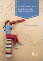 Serbare perle rare. La dislessia nella didattica pianistica - Argentiero Maria